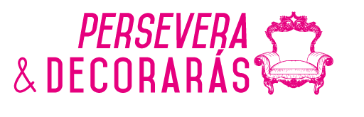 Persevera y Decoraras.